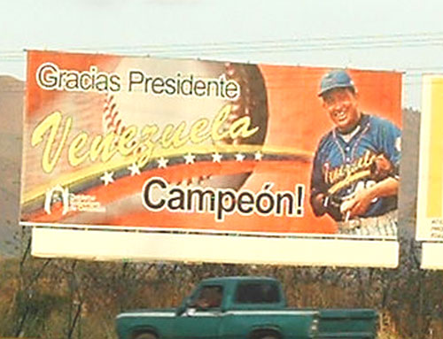 Gracias Presidente Venezuela Campeón! translates to Thanks President Venezuela Champion! a billboard put up by political suckups in the city of Caracas